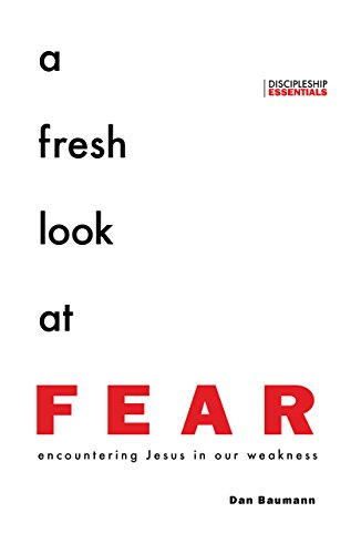 A Fresh Look at Fear: Encountering Jesus in Our Weakness (Discipleship Essentials) (English Edition)
