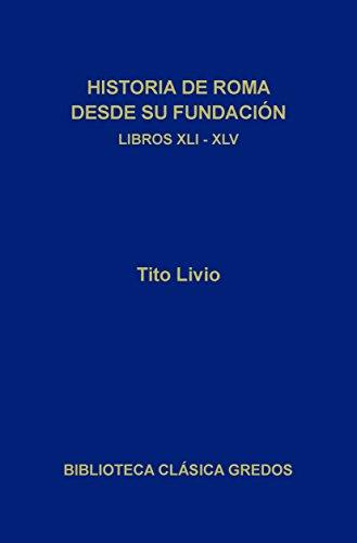 Historia de Roma desde su fundación. Libros XLI-XLV (Biblioteca Clásica Gredos nº 192) (Spanish Edition)