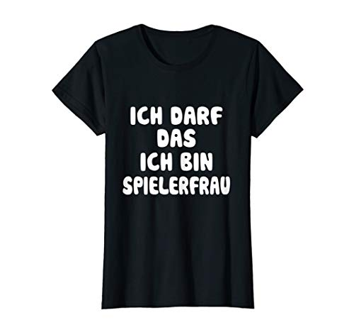Damen Ich darf das! Ich bin Spielerfrau Shirt Fußball Humor TShirt