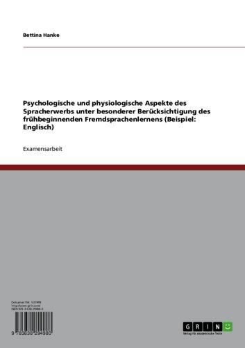 Psychologische und physiologische Aspekte des Spracherwerbs unter besonderer Berücksichtigung des frühbeginnenden Fremdsprachenlernens (Beispiel: Englisch)