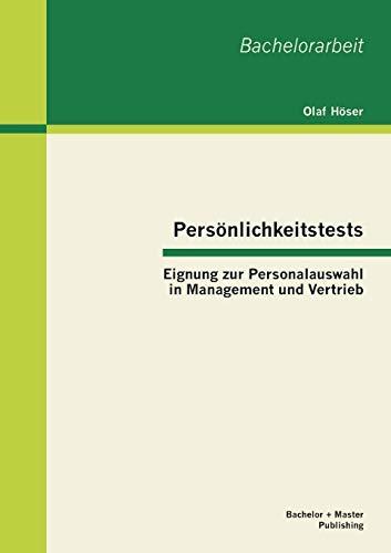 Persönlichkeitstests: Eignung zur Personalauswahl in Management und Vertrieb (Bachelorarbeit)