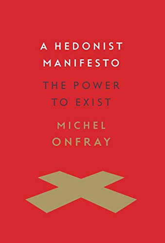 A Hedonist Manifesto: The Power to Exist (Insurrections: Critical Studies in Religion, Politics, and Culture)