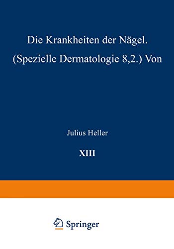 Die Krankheiten der Nägel: Speƶielle Dermatologie VIII/2 (Handbuch der Haut- und Geschlechtskrankheiten (13/2))