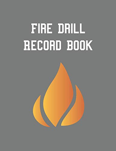 Fire Drill Record Book: Fire Drill Log with Evacuation Time, Date, Drill Manager, Signature | For Landlords, Businesses, Schools