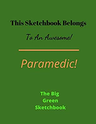 This Sketchbook Belongs To An Awesome Paramedic | The Big Green Sketchbook: 120 BIG pages 8.5 x 11 | Ideal for doodling, drawing & sketching by Independently published