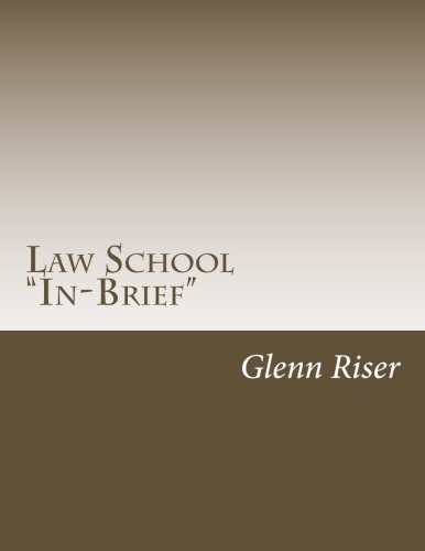 "Law School ""In-Brief"": A primer for candidate law students; a refresher for attorneys and professors; great for current law students; and a study ... bar examinations all in one book! (Volume 1)"