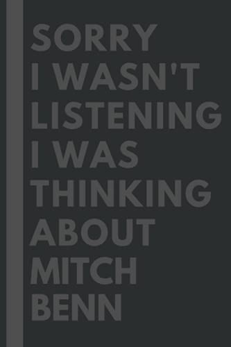 Sorry I wasn't listening I was thinking about Mitch Benn: Lined Journal Notebook Birthday Gift for Mitch Benn Lovers: (Composition Book Journal) (6x 9 inches)