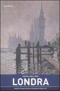 Capitali dell'arte: Londra. Guida alle opere d'arte e alle gallerie della città