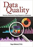 Data Quality: Dimensions, Measurement, Strategy, Management, and Governance Front Cover