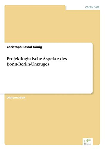Projektlogistische Aspekte des Bonn-Berlin-Umzuges
