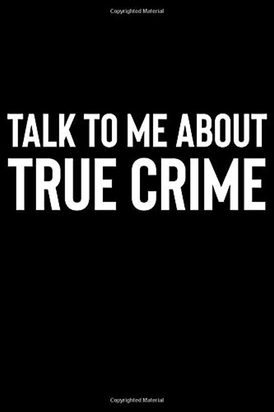 Talk To Me About True Crime: A Notebook for True Crime Fans and Sleuths