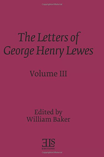 The Letters of George Henry Lewes: Volume Three with New George Eliot Letters (E L S MONOGRAPH SERIES)