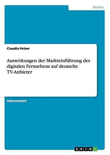 Auswirkungen der Markteinführung des digitalen Fernsehens auf deutsche TV-Anbieter