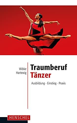 Traumberuf Tänzer: Ausbildung, Einstieg, Praxis