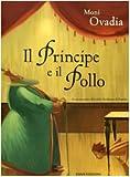 Il principe e il pollo. Ediz. illustrata