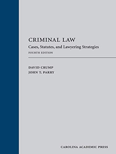 Compare Textbook Prices for Criminal Law: Cases, Statutes, and Lawyering Strategies, Fourth Edition 4 Edition ISBN 9781531018856 by David Crump,John T. Parry