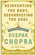 by Deepak Chopra Reinventing the Body, Resurrecting the Soul 1 edition