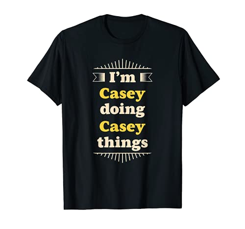 I'm Casey Doing Casey Things Funny First Name Casey T-Shirt