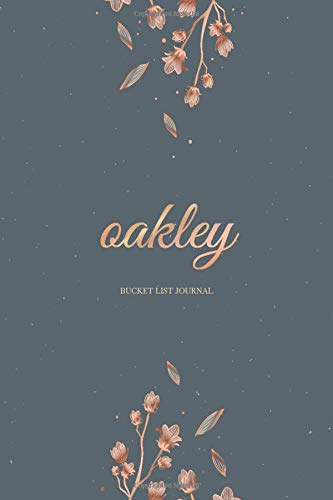 Oakley Bucket List, Flower Journal To Write In For Women And Girls (Notebook, Diary, Composition Book): Personalized Birthday Present Gift For Oakley ... Present Floral Journal For Women Lined Paper.