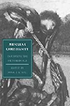 Muscular Christianity: Embodying the Victorian Age (Cambridge Studies in Nineteenth-Century Literature and Culture)