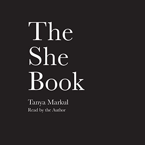 The She Book                   By:                                                                                                                                 Tanya Markul                               Narrated by:                                                                                                                                 Tanya Markul                      Length: 1 hr and 15 mins     Not rated yet     Overall 0.0