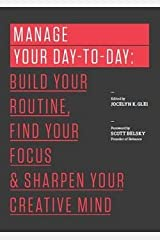 Manage Your Day-To-Day : Build Your Routine, Find Your Focus, and Sharpen Your Creative Mind (Paperback)--by Jocelyn K. Glei [2013 Edition] Paperback