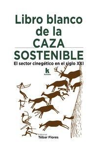 Libro blanco de la caza sostenible: El sector cinegético en el siglo XXI