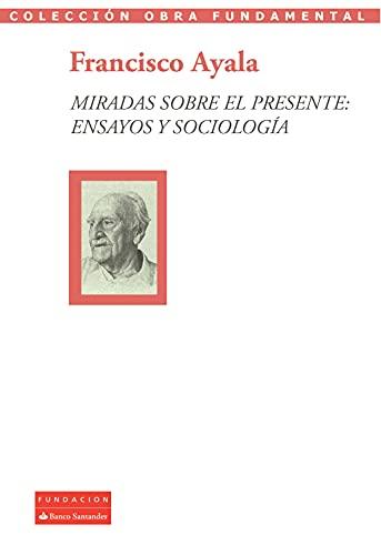 Miradas sobre el presente: ensayos y sociología (Colección Obra Fundamental)