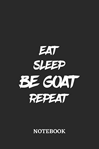 Eat Sleep Be Goat Repeat Notebook: 6x9 inches - 110 blank numbered pages • Greatest accessory for the best • Gift, Present Idea
