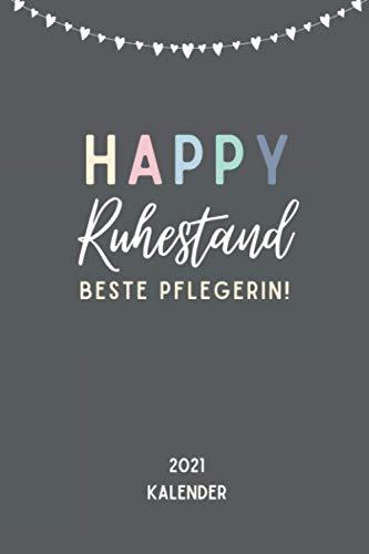 HAPPY RUHESTAND BESTE PFLEGERIN! 2021 KALENDER: 2021 KALENDER | Geschenke für Krankenschwestern Pfleger | Krankenpfleger | Altenpfleger | Ruhestand | Abschiedsgeschenk zur Rente