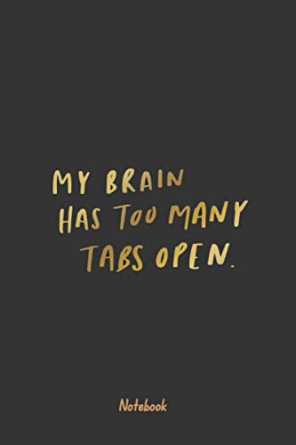 My brain has too many tabs open Notebook: Blank Lined Notebook Gift Ideas for IT developer or IT engineer from dad / from mom / or from friend | gifts ... Year or birthdays |120 pages | size 6*9 inch