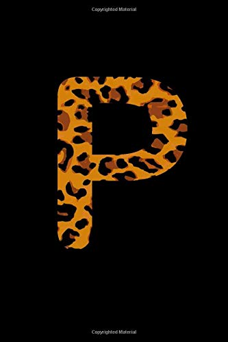P: Leopard spots Monogram Initial Notebook (6 x 9 in) 110 Lined lines Pages Journal glam fancy gift for women: Personalized Fashion Wild Animal ... for women, girl teen birthday (Wild Leopard)