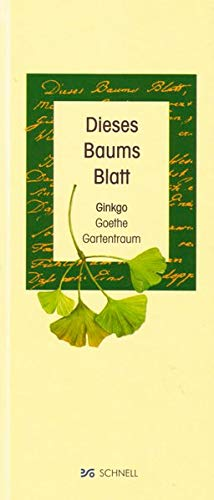 Dieses Baums Blatt: Goethe - Ginkgo - Gartentraum