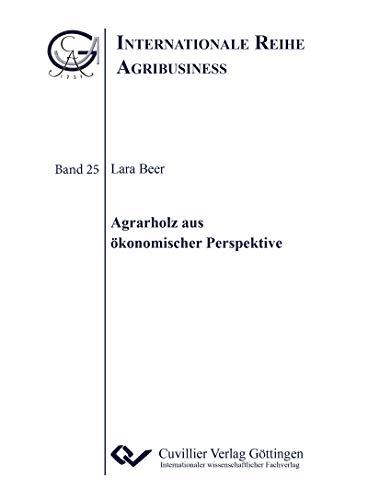 Agrarholz aus ökonomischer Perspektive (Internationale Reihe Agribusiness)