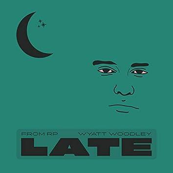 Late (feat. Wyatt Woodley)
