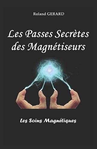 Les Passes Secrètes des Magnétiseurs: Les Soins Magnétiques