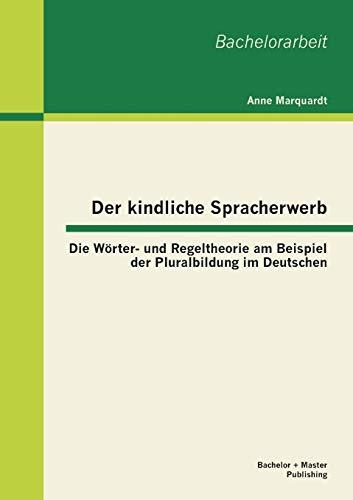 Der kindliche Spracherwerb: Die Wörter- und Regeltheorie am Beispiel der Pluralbildung im Deutschen
