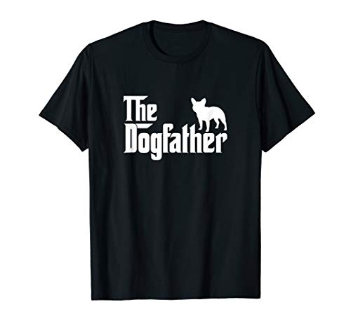 French Bulldog - The DogFather Father's Day 2017 T-Shirt