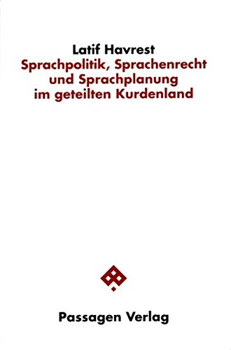Sprachpolitik, Sprachenrecht und Sprachplanung im geteilten Kurdenland (Passagen Diskursforschung)