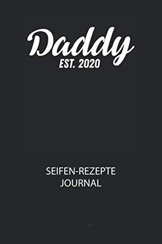 Daddy EST. 2020 - Seifen-Rezepte Journal: Du bist experimentierfreudig und liebst es neue Kreationen zu testen? Dann trage diese ins Buch und halte deine Zutaten ungedingt fest!