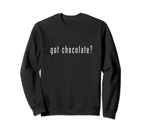 Funny Got Chocolate Lover St Valentin Sweatshirt
