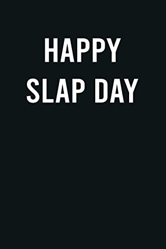 Happy Slap Day: Funny Humorous Notebook Novelty Journal To Write In - Sarcastic Blank Lined Diary Notebooks For Adults, The Office, Women, Men, Teens, ... Journal For Family, Friends, & Co-workers