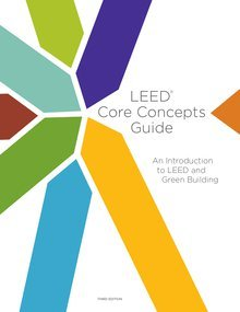 LEED Core Concepts Hard Copy: an Introduction to LEED and Green Building