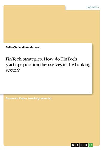 FinTech strategies. How do FinTech start-ups position themselves in the banking sector?