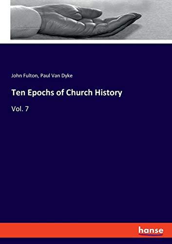 Ten Epochs of Church History: Vol. 7