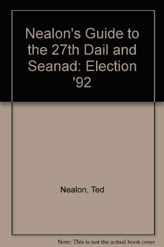 Nealon's Guide to the 27th Dail and Seanad: Election '92