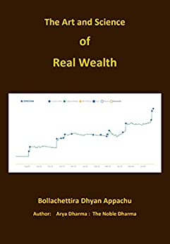 [Dhyan Appachu Bollachettira]のThe Art and Science of Real Wealth: Earn Real Wealth (English Edition)