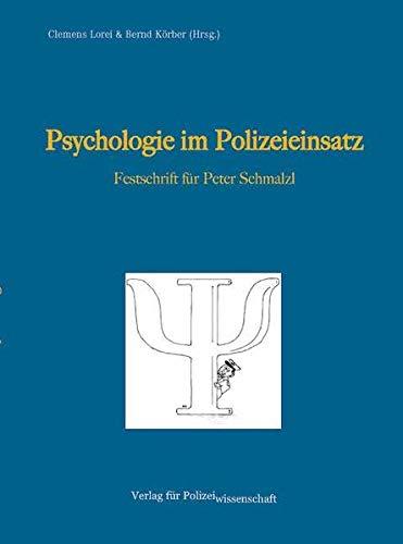 Psychologie im Polizeieinsatz: Festschrift für Hans Peter Schmalzl