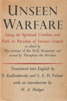 Unseen Warfare: Being the Spiritual Combat and Path to Paradise of Lorenzo Scupoli as Edited By Nicodemus of the Holy Mountain and Revised By Theophan the Recluse