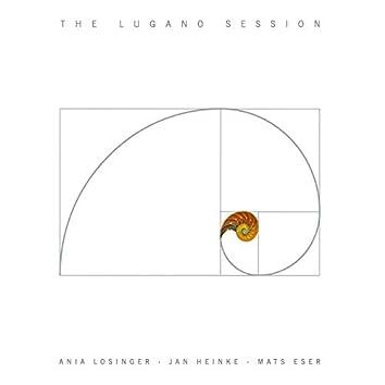 Ania Losinger, Jan Heinke, Mats Eser / The Lugano Session
